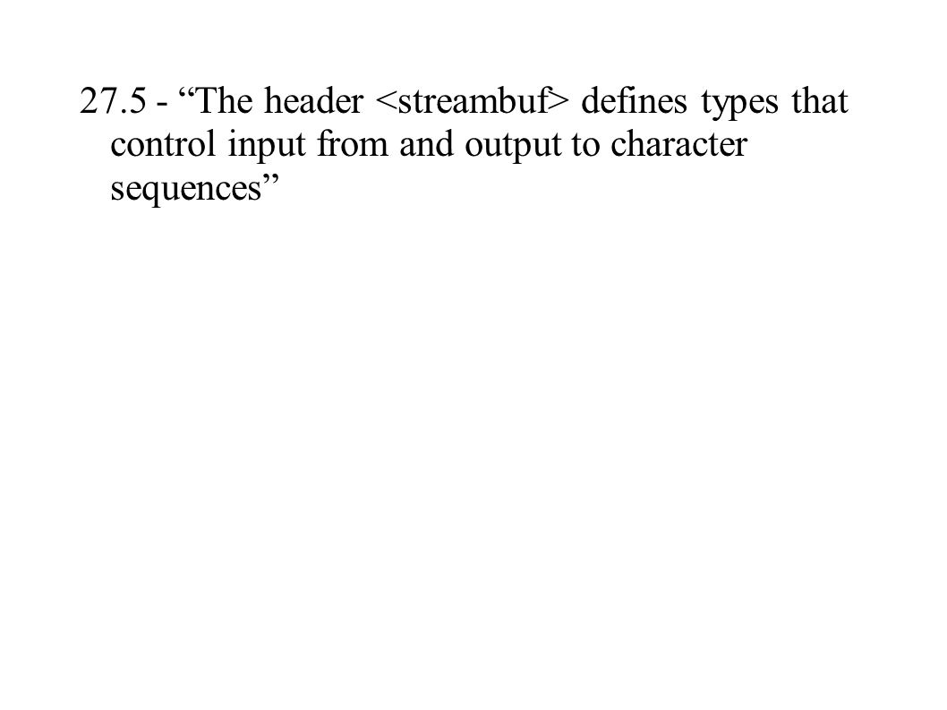 27.5 - The header defines types that control input from and output to character sequences