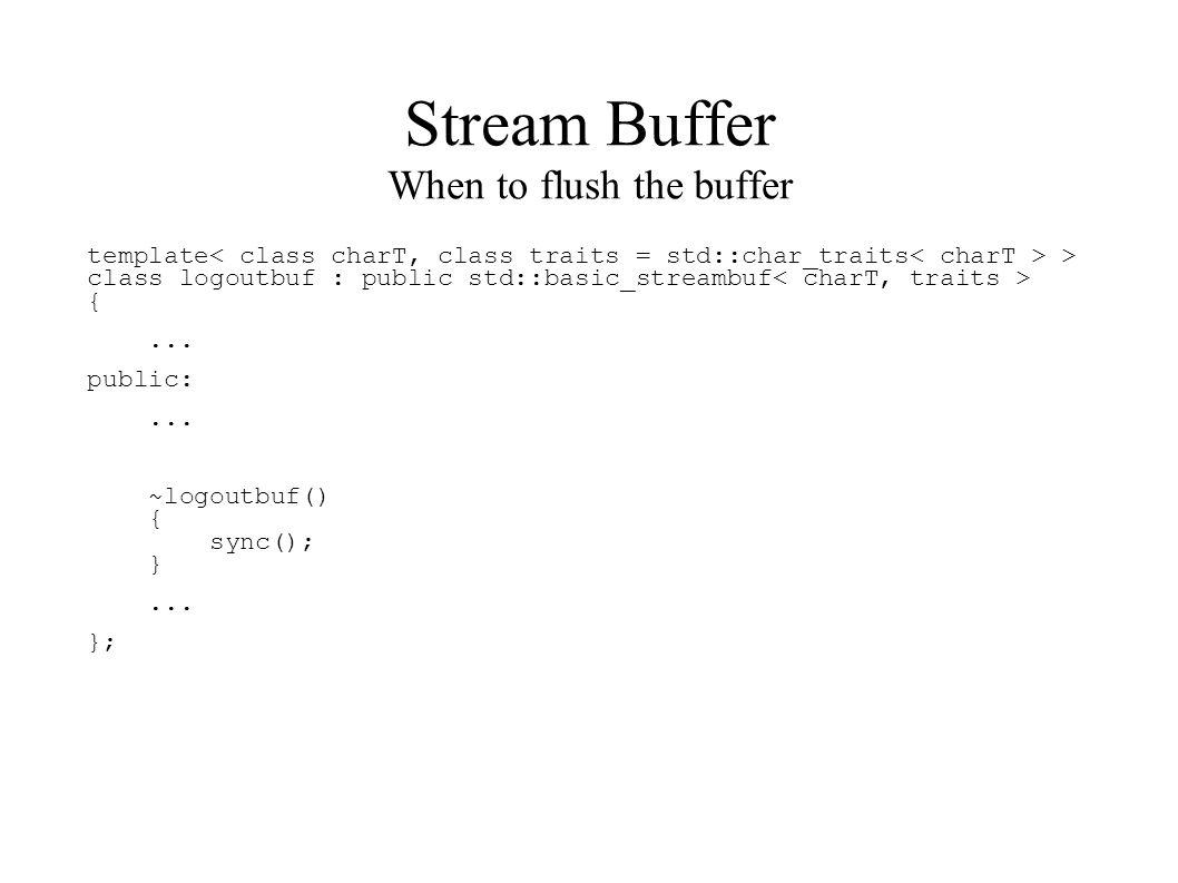 Stream Buffer When to flush the buffer template > class logoutbuf : public std::basic_streambuf {...