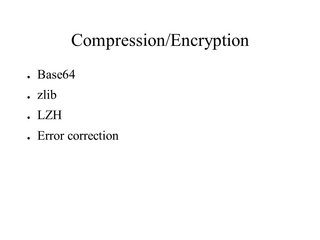 Compression/Encryption ● Base64 ● zlib ● LZH ● Error correction