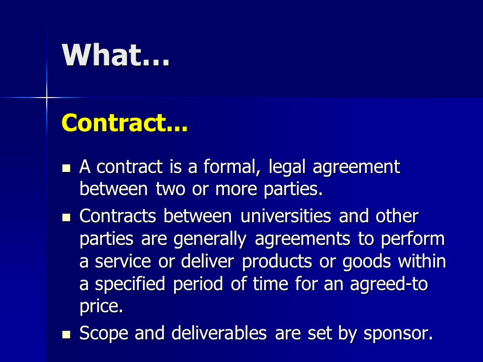 What… Contract... A contract is a formal, legal agreement between two or more parties.