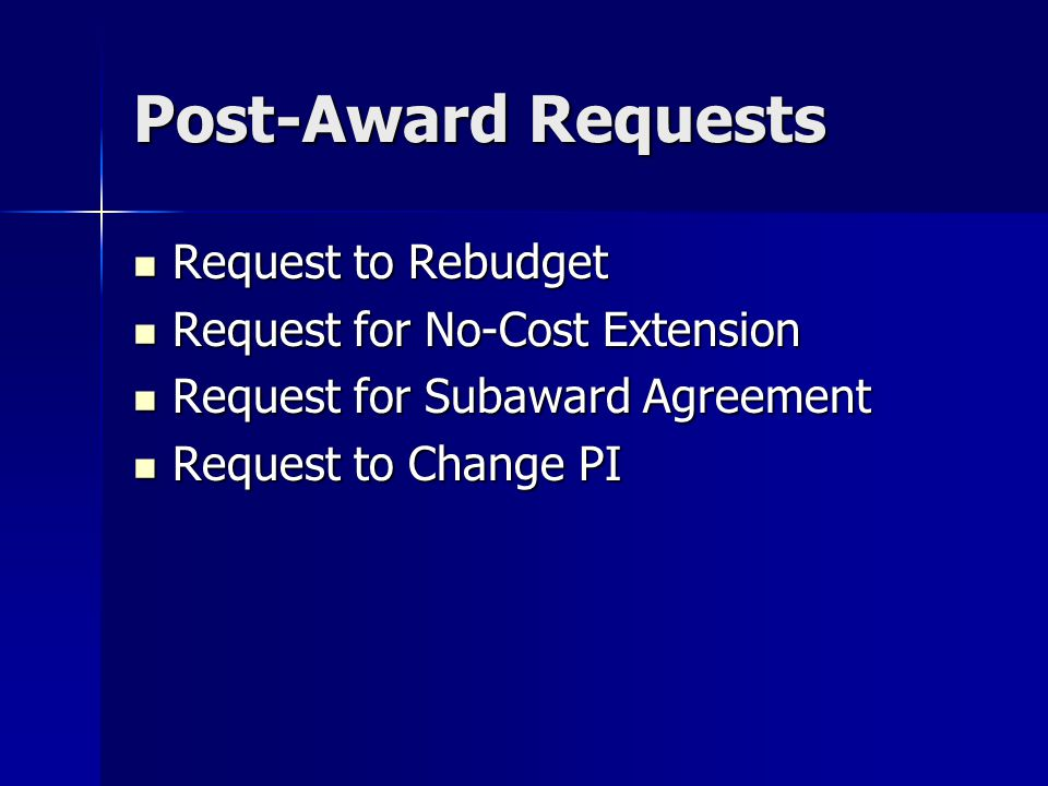 Post-Award Requests Request to Rebudget Request to Rebudget Request for No-Cost Extension Request for No-Cost Extension Request for Subaward Agreement Request for Subaward Agreement Request to Change PI Request to Change PI