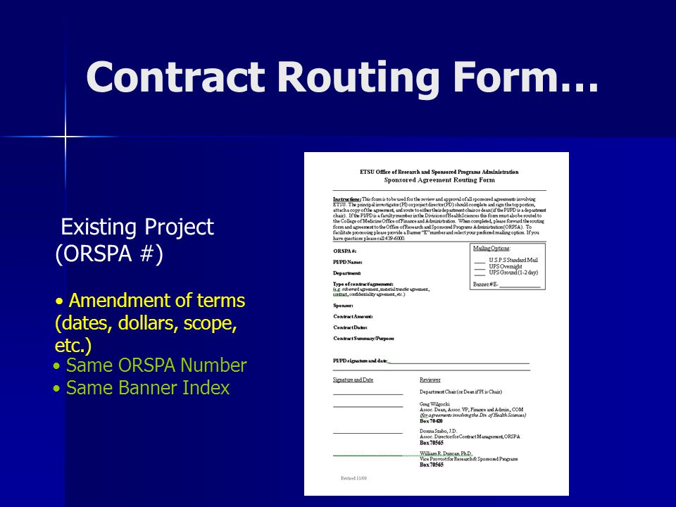 Contract Routing Form… Existing Project (ORSPA #) Amendment of terms (dates, dollars, scope, etc.) Same ORSPA Number Same Banner Index