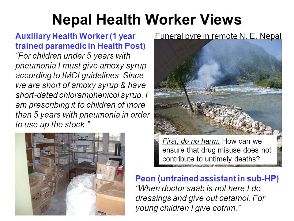Nepal Health Worker Views Auxiliary Health Worker (1 year trained paramedic in Health Post) For children under 5 years with pneumonia I must give amoxy syrup according to IMCI guidelines.