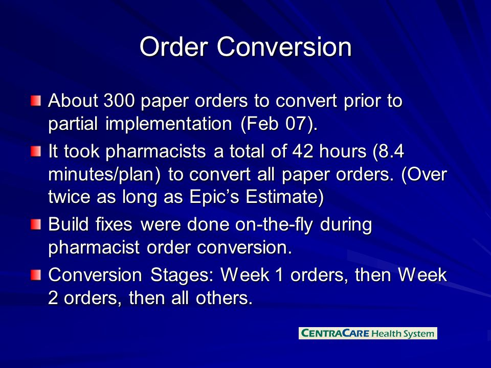 Order Conversion About 300 paper orders to convert prior to partial implementation (Feb 07).