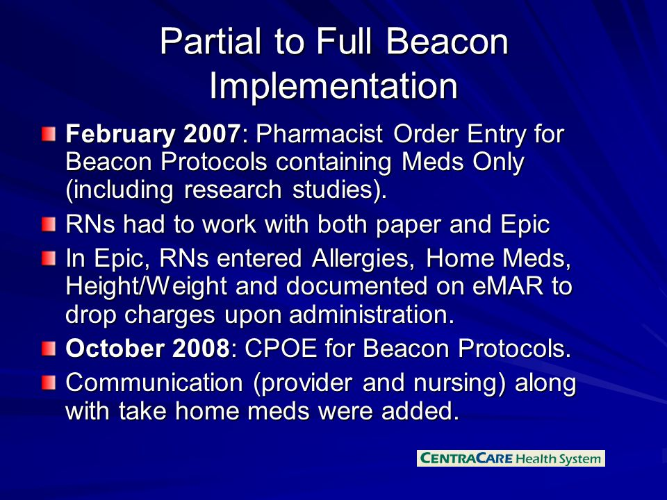 Partial to Full Beacon Implementation February 2007: Pharmacist Order Entry for Beacon Protocols containing Meds Only (including research studies).