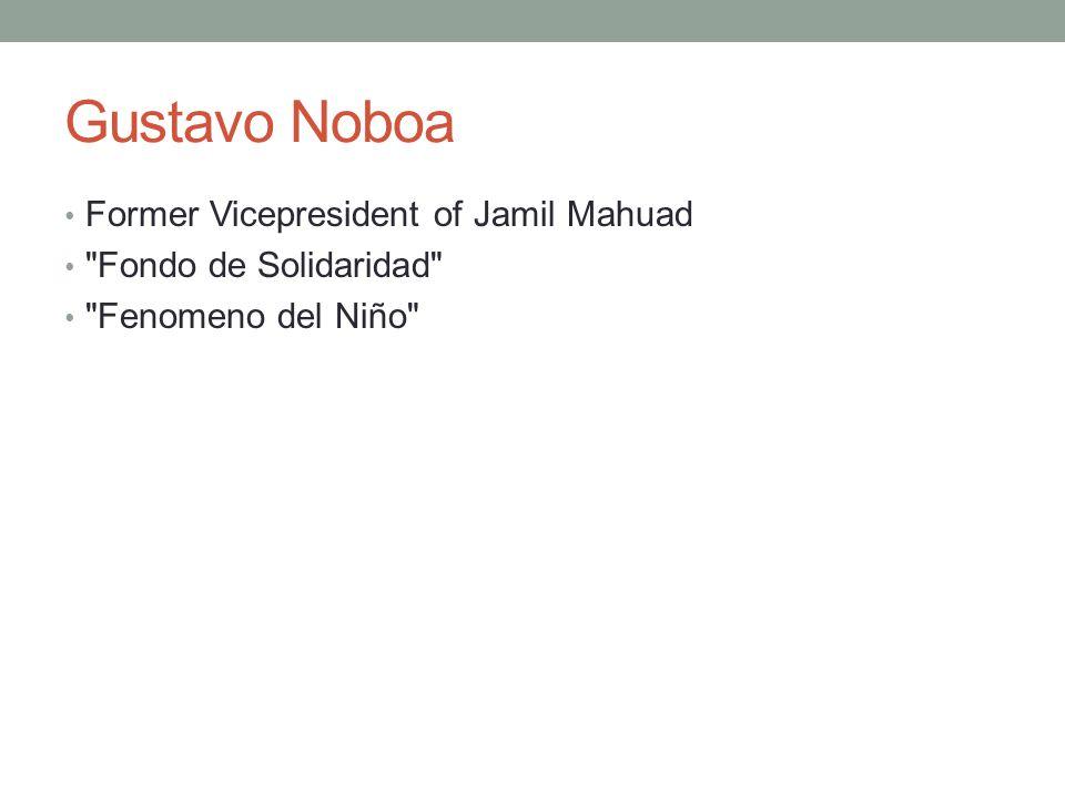 Gustavo Noboa Former Vicepresident of Jamil Mahuad Fondo de Solidaridad Fenomeno del Niño