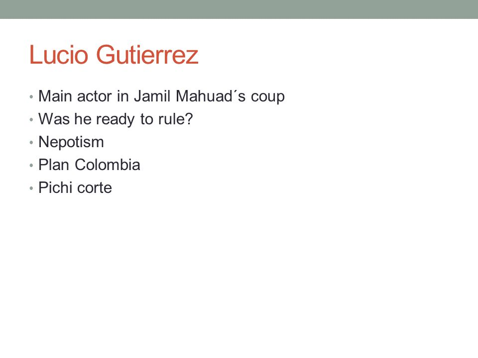 Lucio Gutierrez Main actor in Jamil Mahuad´s coup Was he ready to rule.