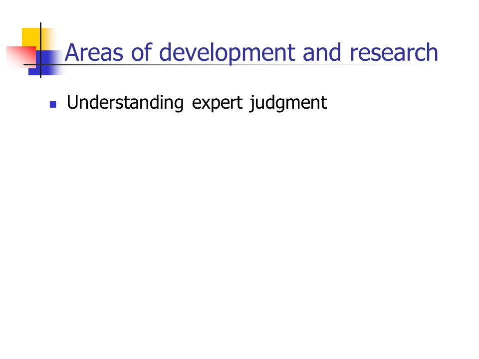 Areas of development and research Understanding expert judgment