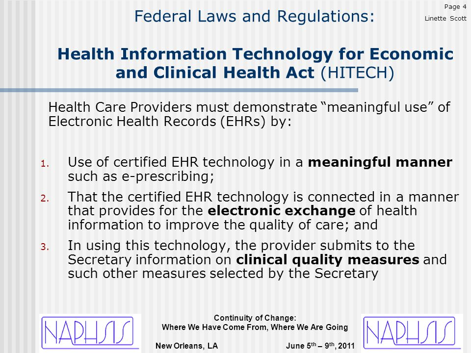 Continuity of Change: Where We Have Come From, Where We Are Going New Orleans, LA June 5 th – 9 th, 2011 Federal Laws and Regulations: Health Information Technology for Economic and Clinical Health Act (HITECH) Health Care Providers must demonstrate meaningful use of Electronic Health Records (EHRs) by: 1.