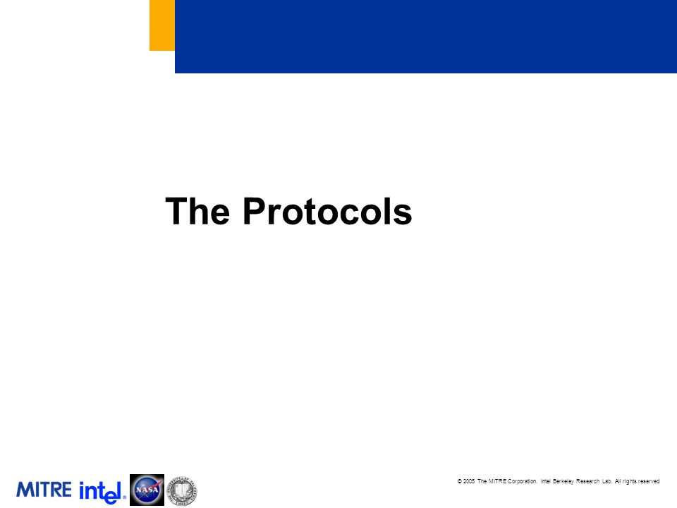 © 2005 The MITRE Corporation. Intel Berkeley Research Lab. All rights reserved The Protocols