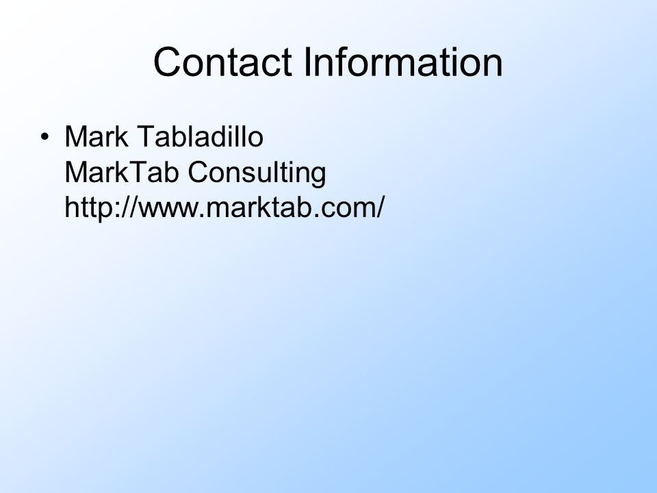 Contact Information Mark Tabladillo MarkTab Consulting http://www.marktab.com/