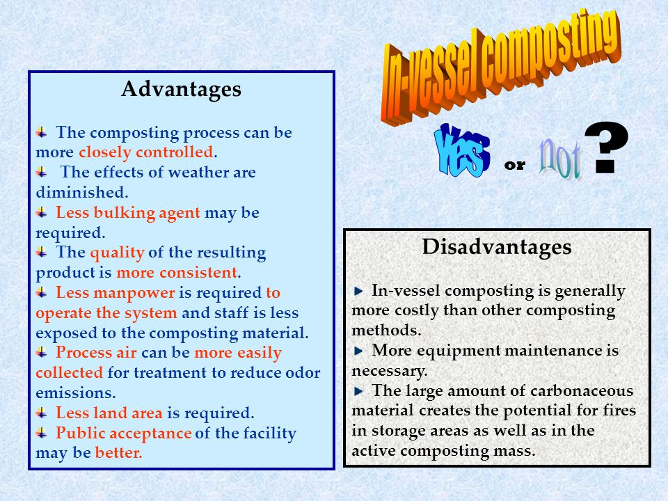 Advantages The composting process can be more closely controlled.