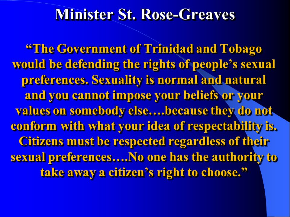 The Government of Trinidad and Tobago would be defending the rights of people's sexual preferences.