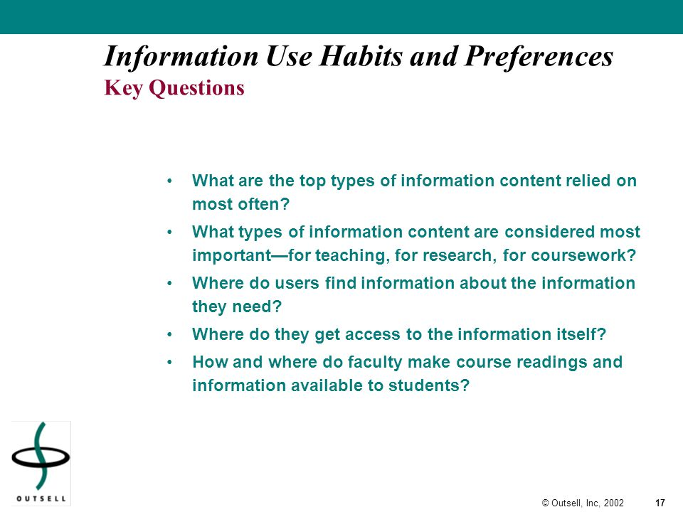 17© Outsell, Inc, 2002 Information Use Habits and Preferences Key Questions What are the top types of information content relied on most often.