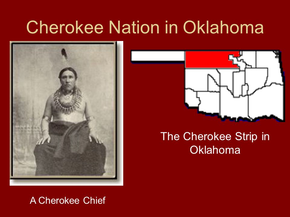 Cherokee Nation in Oklahoma A Cherokee Chief The Cherokee Strip in Oklahoma