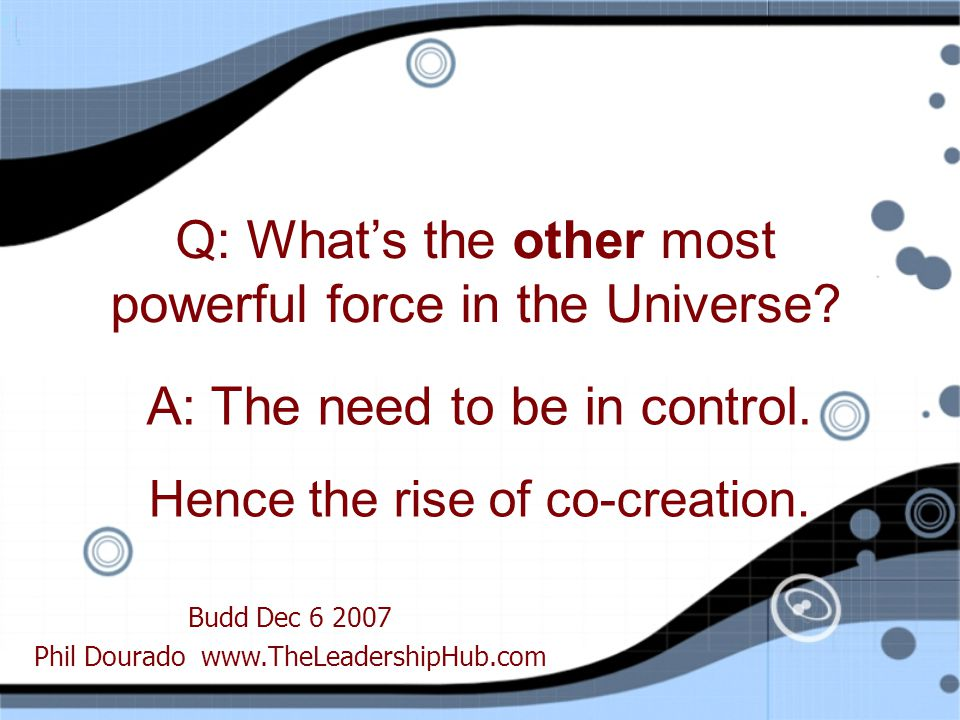 Q: What's the other most powerful force in the Universe.