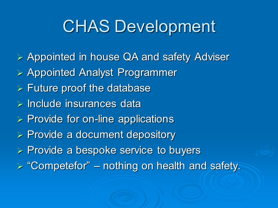 CHAS Development  Appointed in house QA and safety Adviser  Appointed Analyst Programmer  Future proof the database  Include insurances data  Pro
