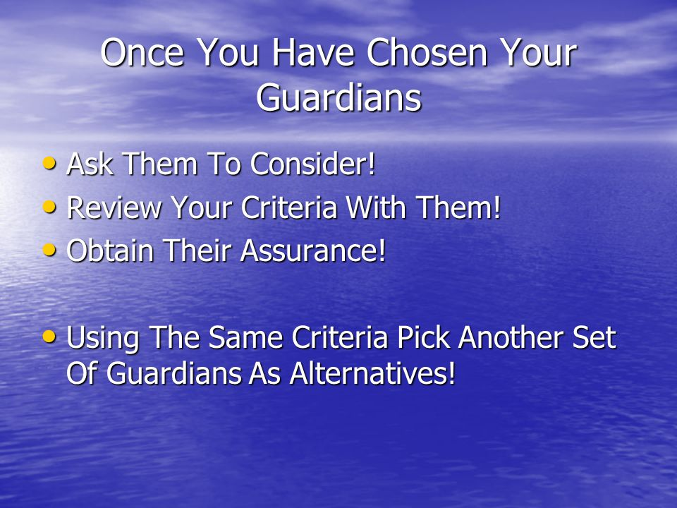 Once You Have Chosen Your Guardians Ask Them To Consider.