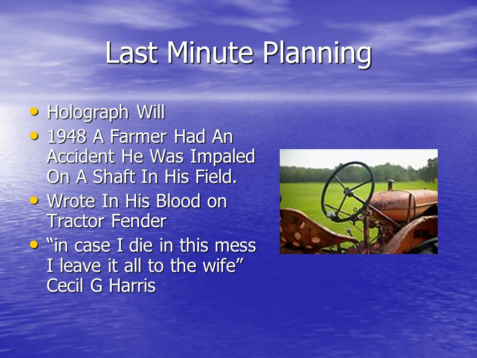 Last Minute Planning Holograph Will Holograph Will 1948 A Farmer Had An Accident He Was Impaled On A Shaft In His Field.