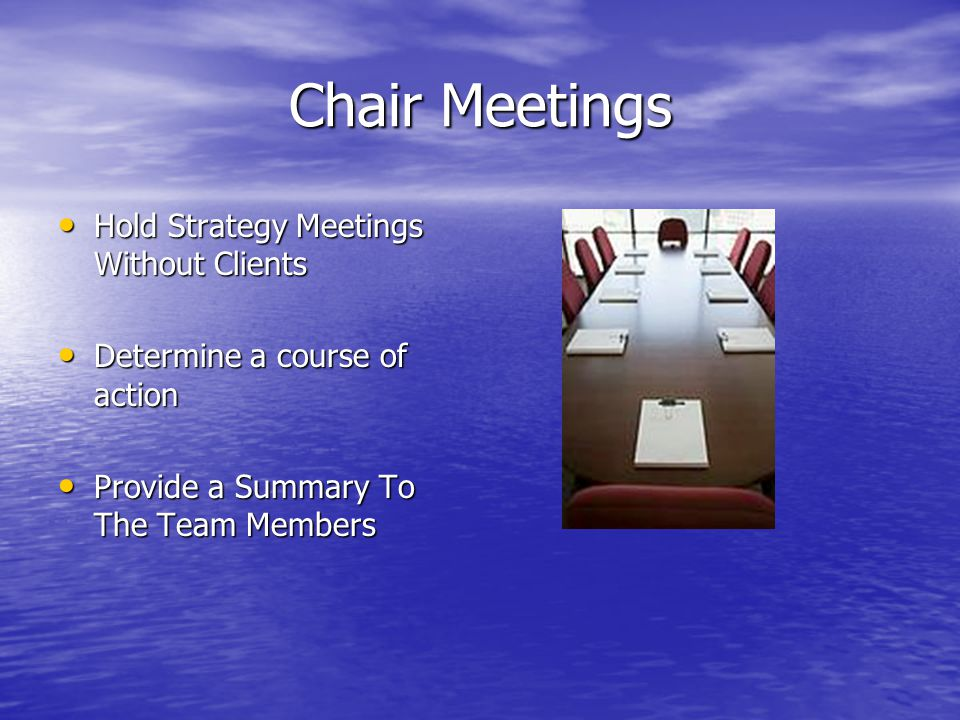 Chair Meetings Hold Strategy Meetings Without Clients Hold Strategy Meetings Without Clients Determine a course of action Determine a course of action