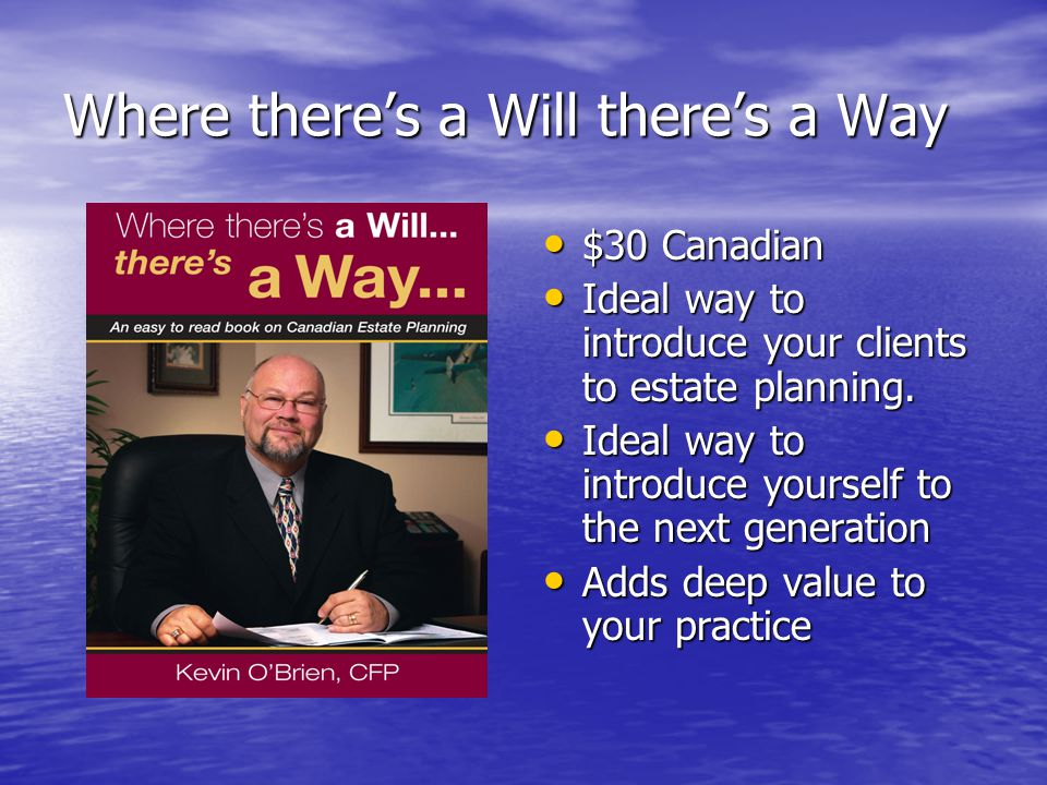 Where there's a Will there's a Way $30 Canadian $30 Canadian Ideal way to introduce your clients to estate planning. Ideal way to introduce your clien