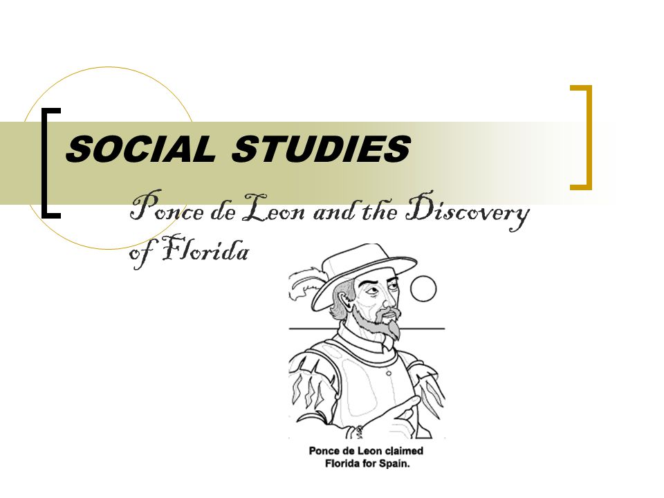 SOCIAL STUDIES Ponce de Leon and the Discovery of Florida
