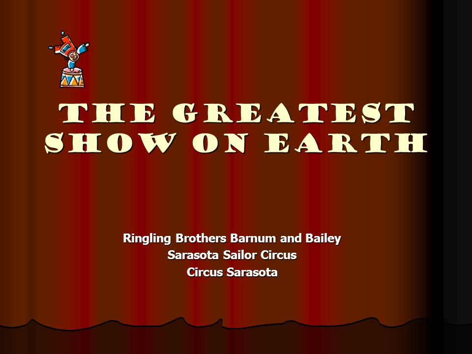 The Greatest Show on Earth Ringling Brothers Barnum and Bailey Sarasota Sailor Circus Circus Sarasota