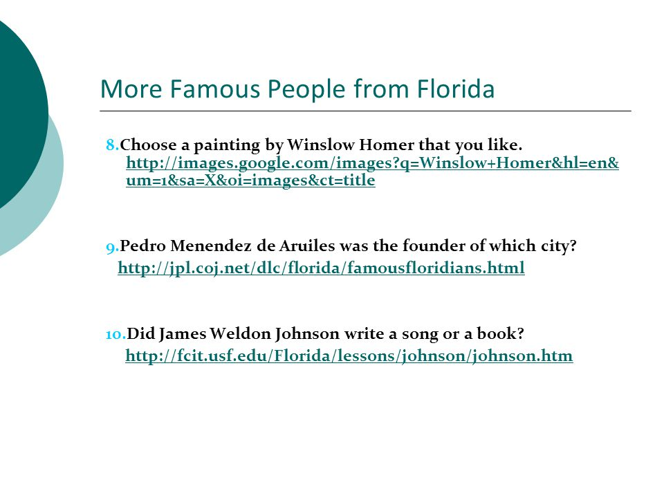 More Famous People from Florida 8.Choose a painting by Winslow Homer that you like. http://images.google.com/images?q=Winslow+Homer&hl=en& um=1&sa=X&o