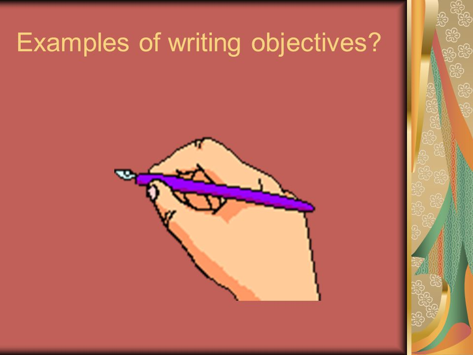 Examples of writing objectives?