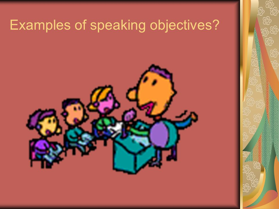 Examples of speaking objectives?