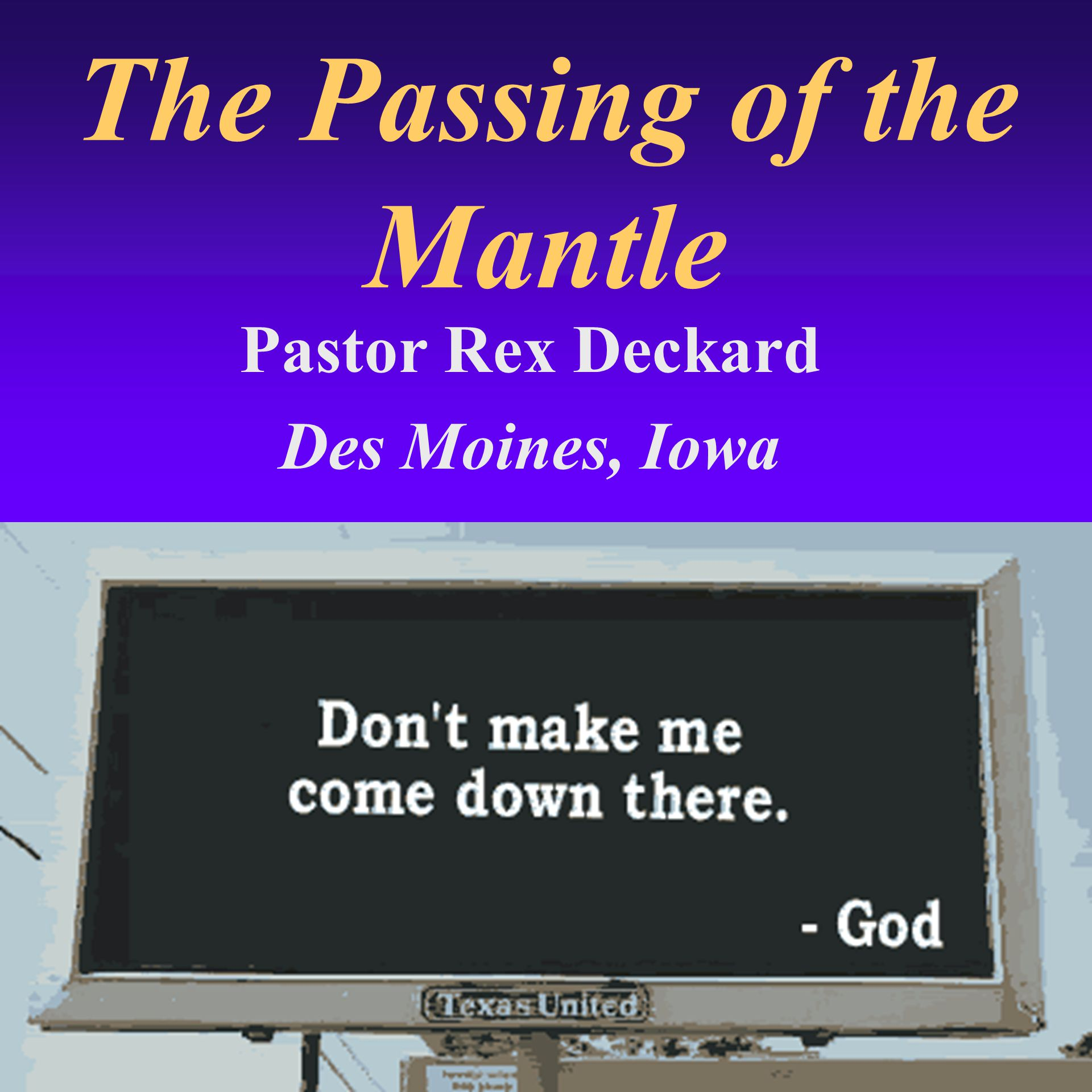 The Passing of the Mantle Pastor Rex Deckard Des Moines, Iowa