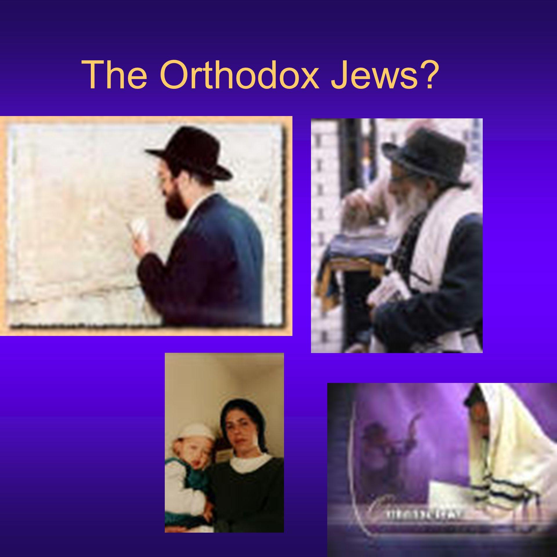 The Orthodox Jews?