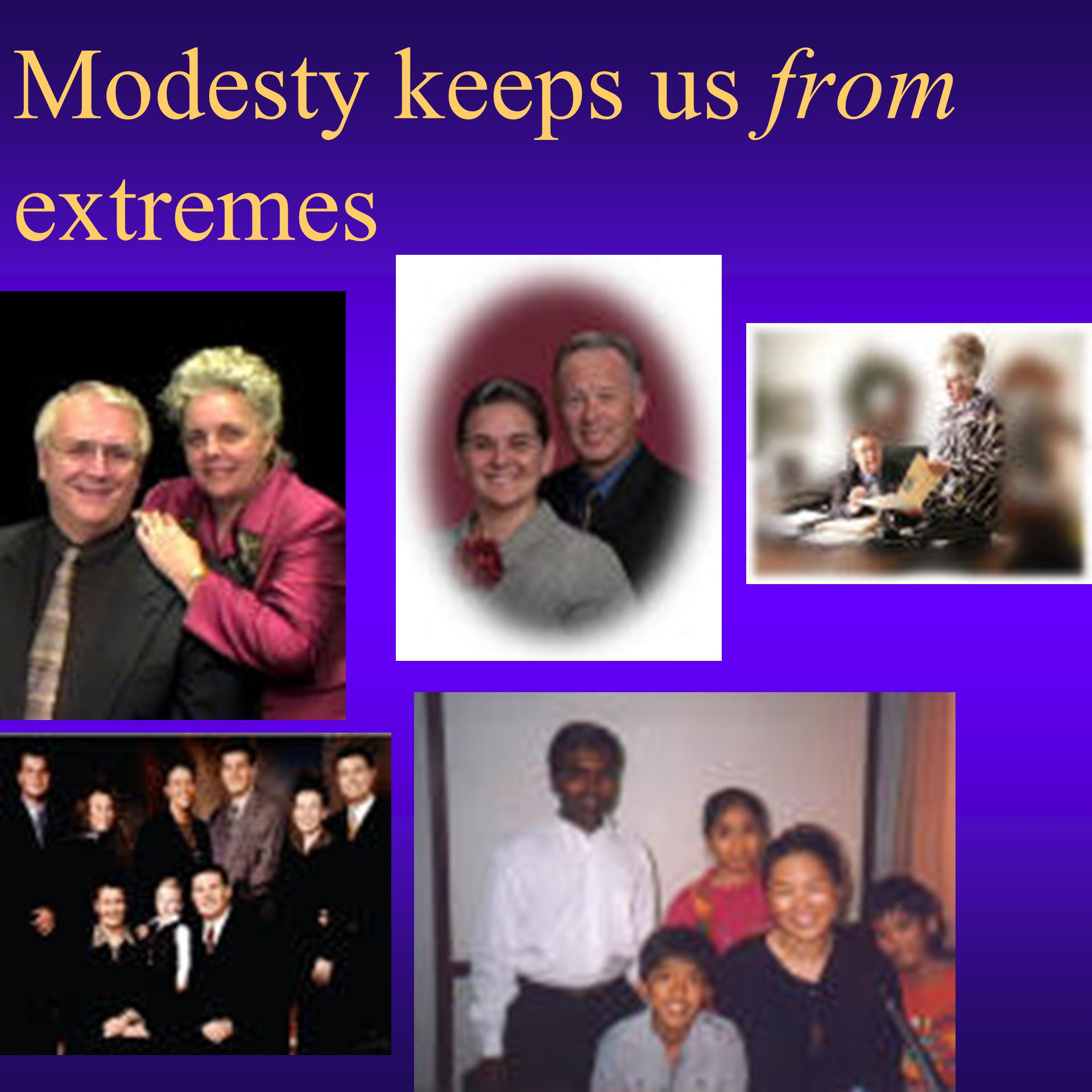 Modesty keeps us from extremes
