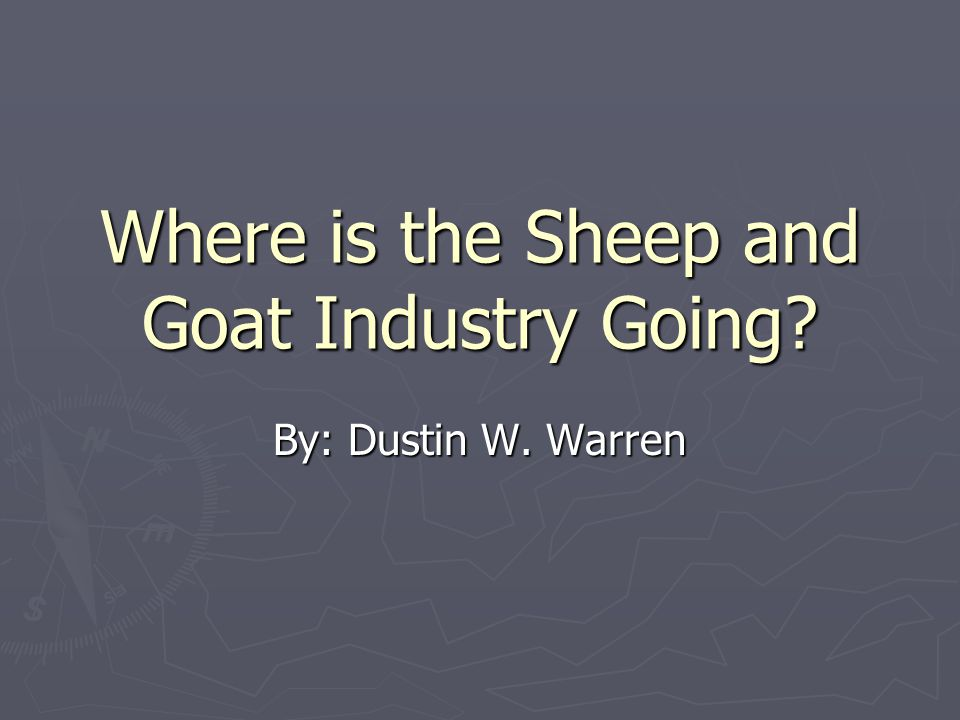 Where is the Sheep and Goat Industry Going? By: Dustin W. Warren