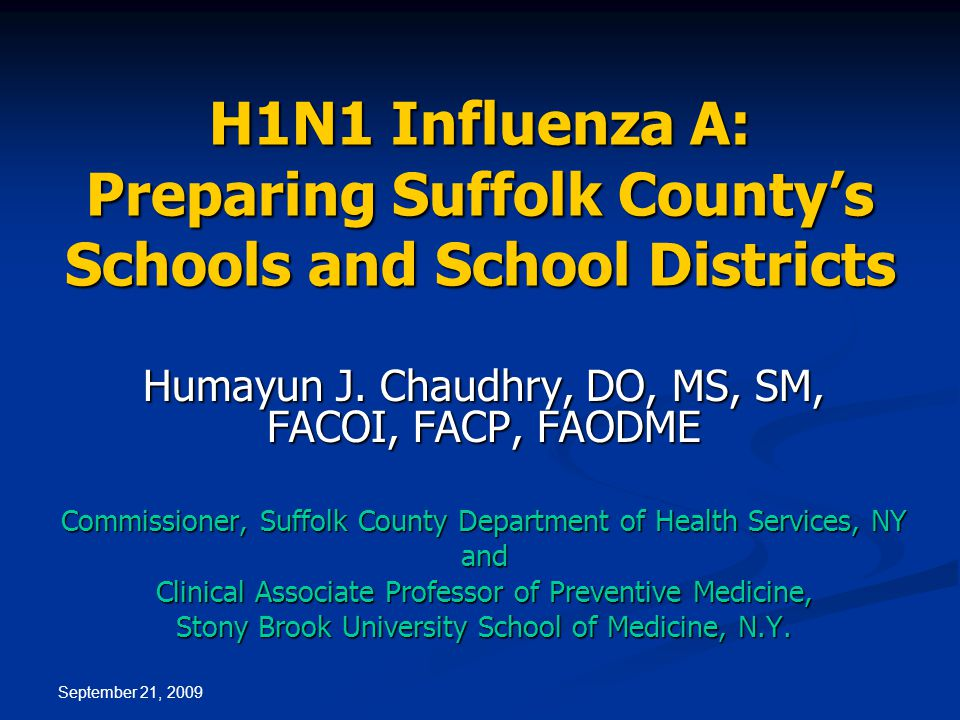 September 21, 2009 H1N1 Influenza A: Preparing Suffolk County's Schools and School Districts Humayun J.
