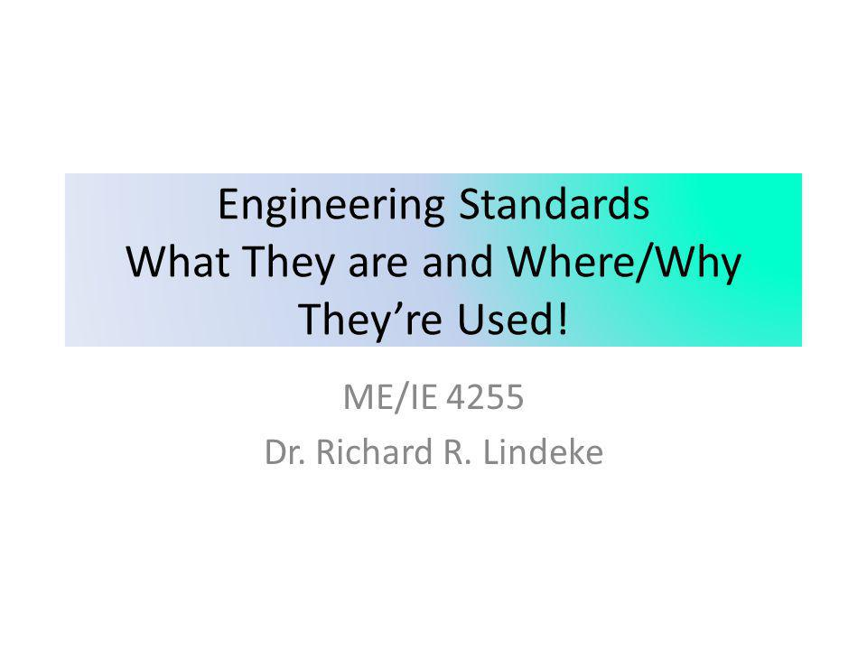 Some Definitions: Standard: A standard is a document that defines the characteristics of a product, process or service, such as dimensions, safety aspects, and performance requirements.