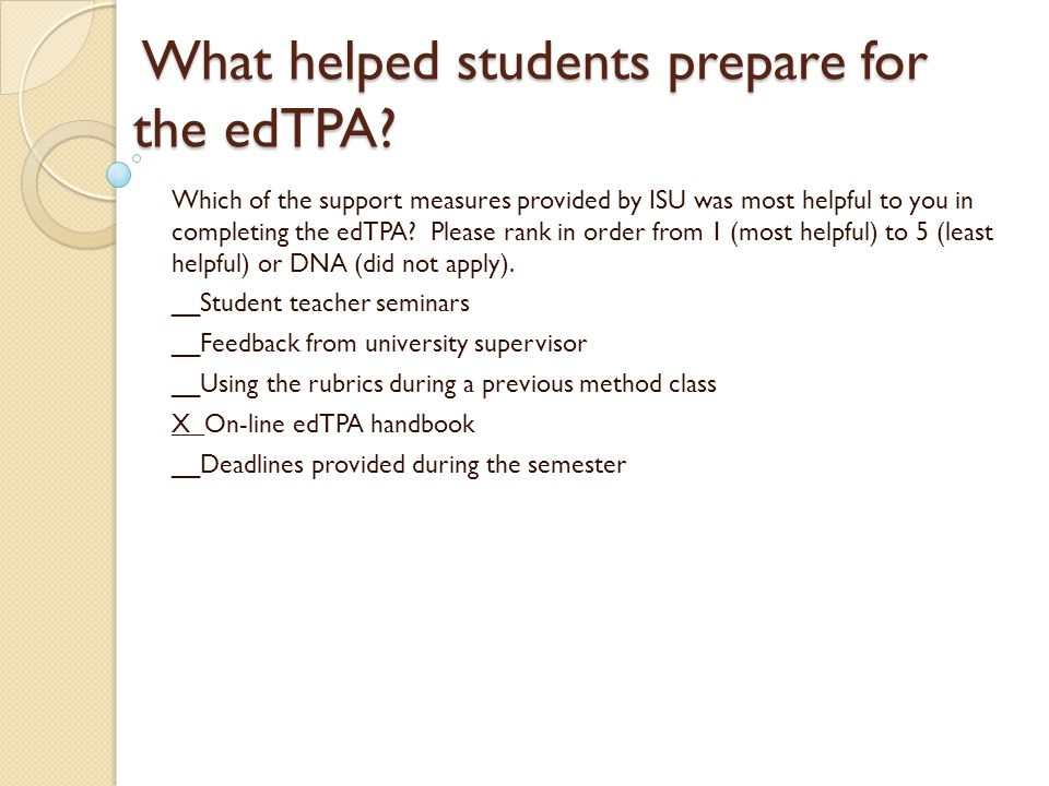 What helped students prepare for the edTPA. What helped students prepare for the edTPA.