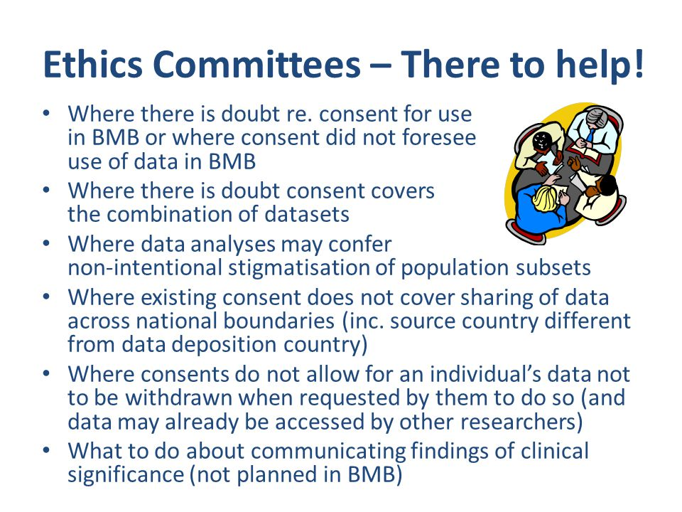 Ethics Committees – There to help. Where there is doubt re.