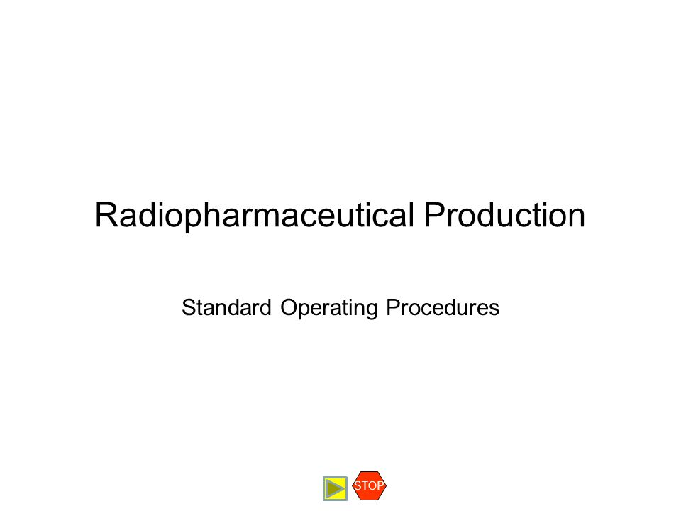 Radiopharmaceutical Production Standard Operating Procedures STOP