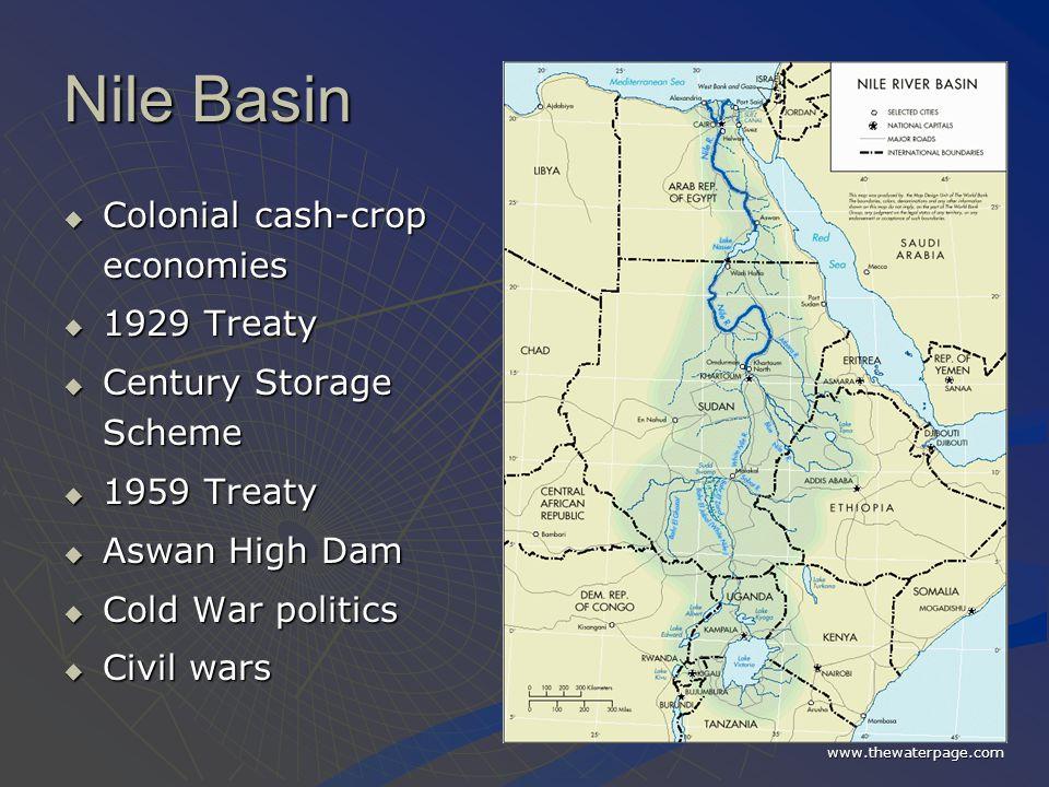 Nile Basin  Colonial cash-crop economies  1929 Treaty  Century Storage Scheme  1959 Treaty  Aswan High Dam  Cold War politics  Civil wars www.t