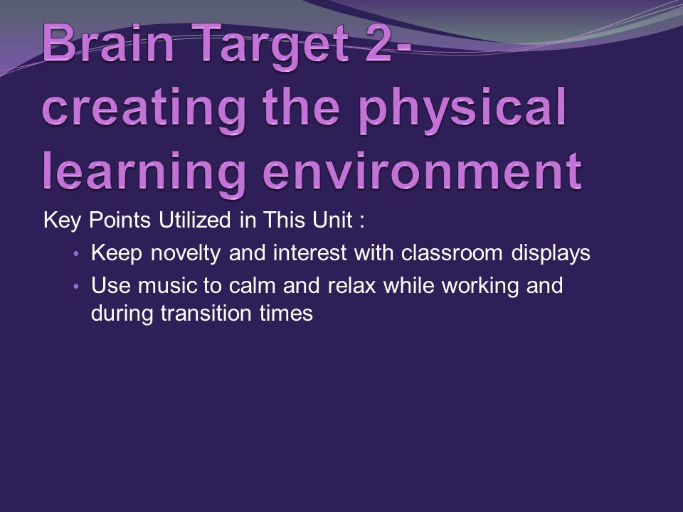 Key Points Utilized in This Unit : Keep novelty and interest with classroom displays Use music to calm and relax while working and during transition times