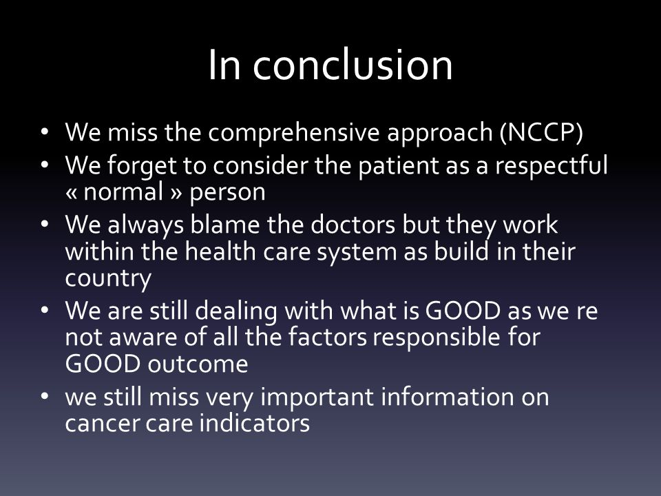In conclusion We miss the comprehensive approach (NCCP) We forget to consider the patient as a respectful « normal » person We always blame the doctor