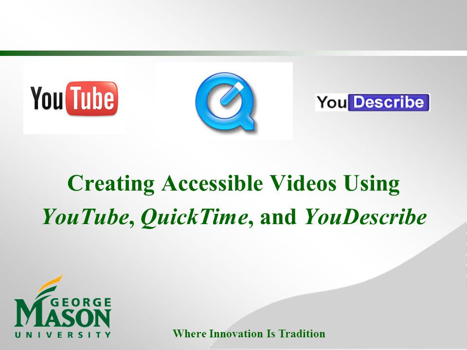Where Innovation Is Tradition Creating Accessible Videos Using YouTube, QuickTime, and YouDescribe