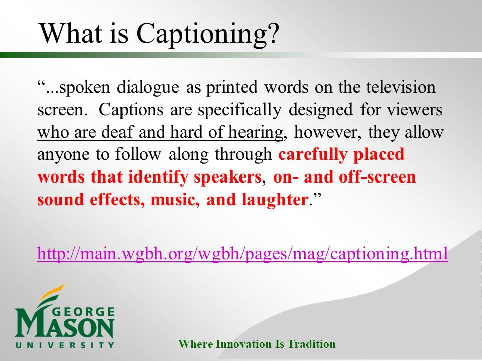 Where Innovation Is Tradition What is Captioning.