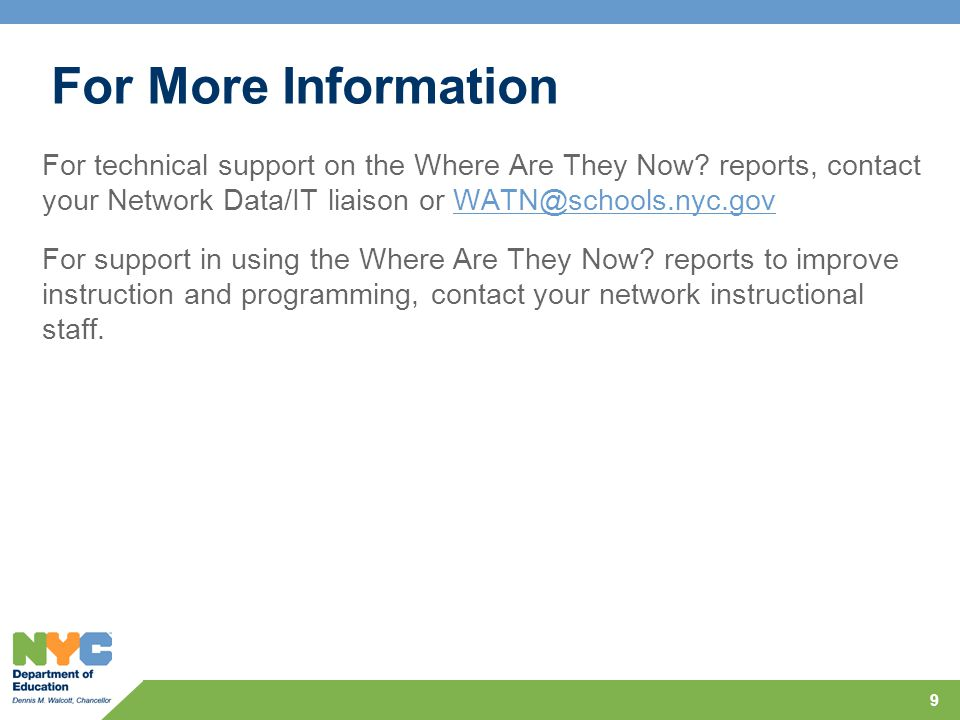 For More Information For technical support on the Where Are They Now.