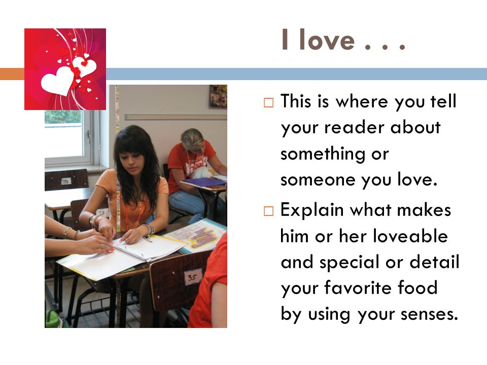 I love... This is where you tell your reader about something or someone you love.