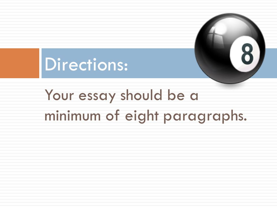 Your essay should be a minimum of eight paragraphs. Directions:
