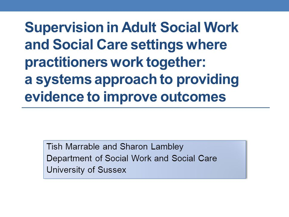 Sites were chosen because supervision was perceived to be strong and/or innovative in some aspect of its approach and/or outcomes To provide a spread across adult services where social care and health were both working Participants – managers, professionals from health and social work, social care practitioners, other service staff Phase 2: Case studies at four sites of 'good' provision, drawn from online survey participants – 19 semi-structured interviews.