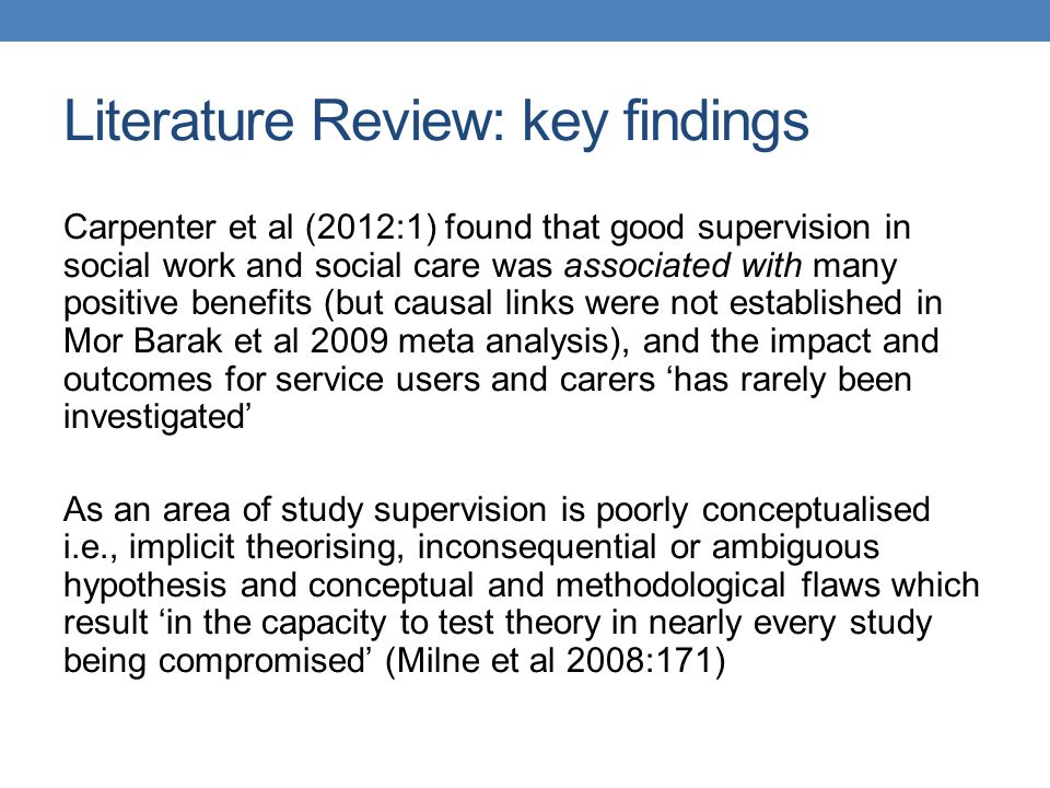 Literature Review: key findings Carpenter et al (2012:1) found that good supervision in social work and social care was associated with many positive