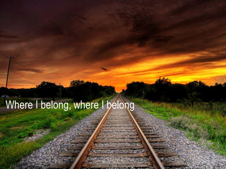 Where I belong, where I belong